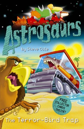 Astrosaurs: The Terror-Bird Trap By Steve Cole