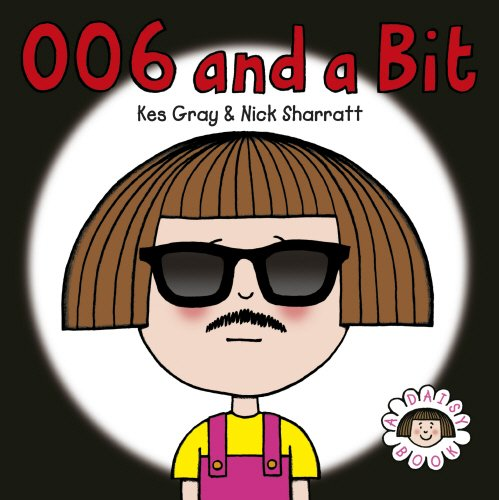 Daisy: 006 and a Bit (Daisy Picture Books) By Kes Gray