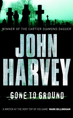 Gone to Ground: (Grayson & Walker) By John Harvey