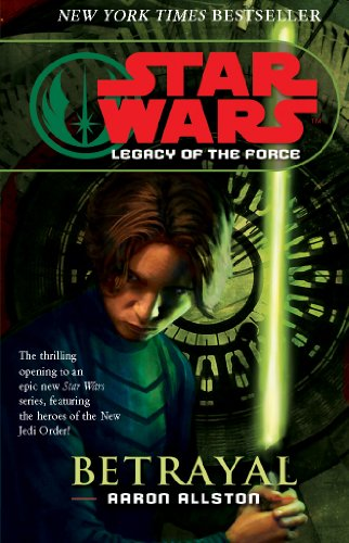 Star Wars: Legacy of the Force I - Betrayal By Aaron Allston