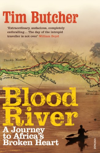 Blood River: A Journey to Africa's Broken Heart By Tim Butcher