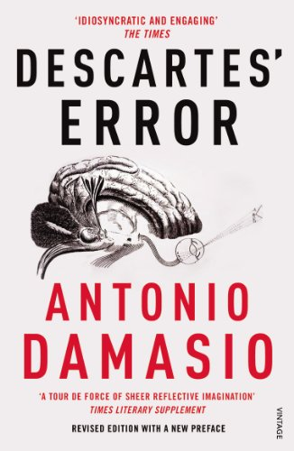 Descartes' Error: Emotion, Reason and the Human Brain By Antonio Damasio