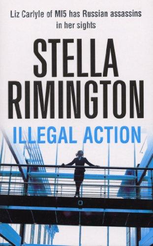 Illegal Action: (Liz Carlyle 3) By Stella Rimington
