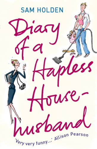 Diary of a Hapless Househusband By Sam Holden