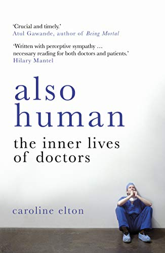 Also Human: The Inner Lives of Doctors By Caroline Elton