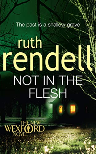 Not in the Flesh: (A Wexford Case) By Ruth Rendell