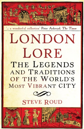 London Lore: The legends and traditions of the world's most vibrant city By Steve Roud