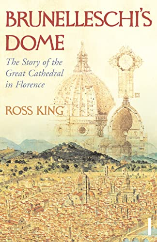 Brunelleschi's Dome: The Story of the Great Cathedral in Florence By Ross King