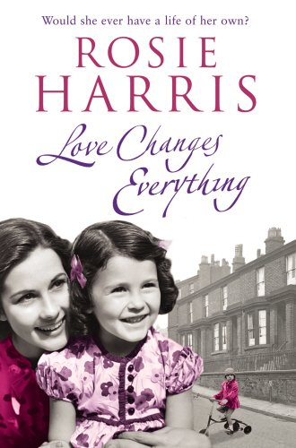 Love Changes Everything By Rosie Harris