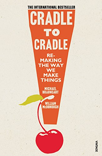 Cradle to Cradle. Remaking the Way We Make Things (Patterns of Life) By Michael Braungart