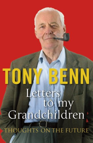 Letters to My Grandchildren by Tony Benn