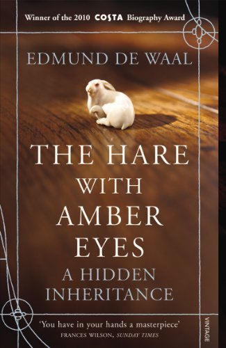 The Hare with Amber Eyes: A Hidden Inheritance by Edmund De Waal