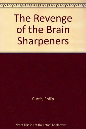 The Revenge of the Brain Sharpeners By Philip Curtis