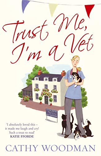 Trust Me, I'm a Vet: (Talyton St George) by Cathy Woodman