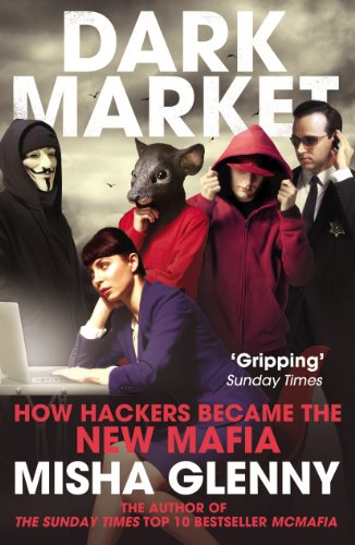 DarkMarket: How Hackers Became the New Mafia by Misha Glenny
