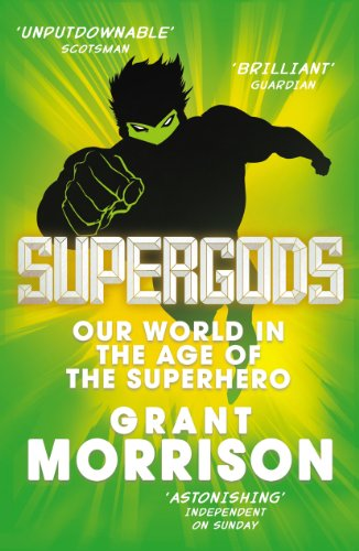 Supergods: Our World in the Age of the Superhero by Grant Morrison