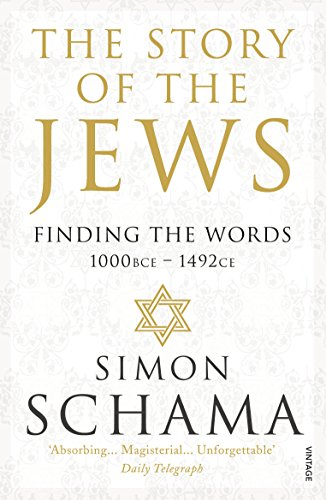 The Story of the Jews: Finding the Words (1000 BCE – 1492) By Simon Schama, CBE