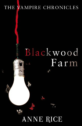Blackwood Farm: The Vampire Chronicles 9 (Paranormal Romance) By Anne Rice