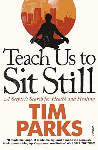 Teach Us to Sit Still: A Sceptic's Search for Health and Healing by Tim Parks