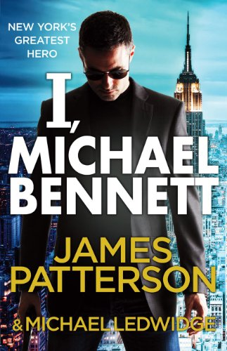 I, Michael Bennett: (Michael Bennett 5) by James Patterson