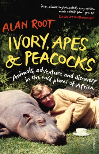 Ivory, Apes & Peacocks: Animals, Adventure and Discovery in the Wild Places of Africa by Alan Root