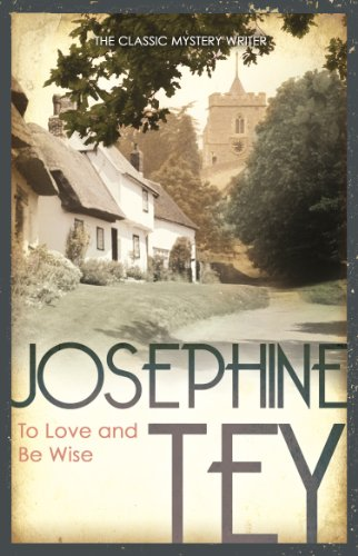 To Love and Be Wise By Josephine Tey