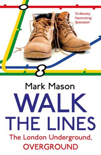 Walk the Lines: The London Underground, Overground by Mark Mason