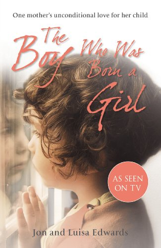 The Boy Who Was Born a Girl By Jon Edwards
