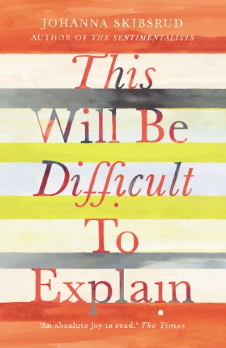 This Will Be Difficult to Explain and Other Stories By Johanna Skibsrud