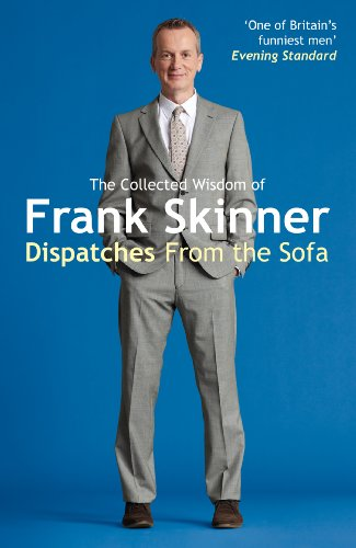 Dispatches From the Sofa: The Collected Wisdom of Frank Skinner by Frank Skinner