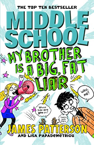 Middle School: My Brother is a Big, Fat Liar: (Middle School 3) by James Patterson