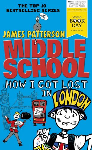 Middle School: How I Got Lost in London: (Middle School 5) by James Patterson