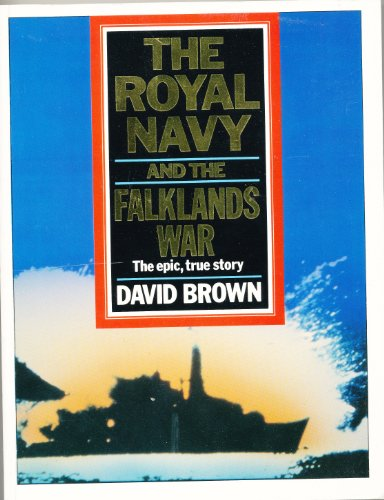 The Royal Navy and the Falklands War By David Brown
