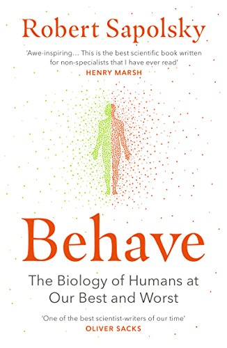 Behave: The Biology of Humans at Our Best and Worst By Robert M. Sapolsky