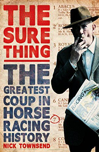 The Sure Thing: The Greatest Coup in Horse Racing History By Nick Townsend