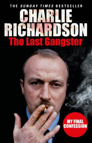 The Last Gangster: My Final Confession by Charlie Richardson