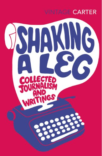 Shaking A Leg: Collected Journalism and Writings (Vintage Classics) By Angela Carter