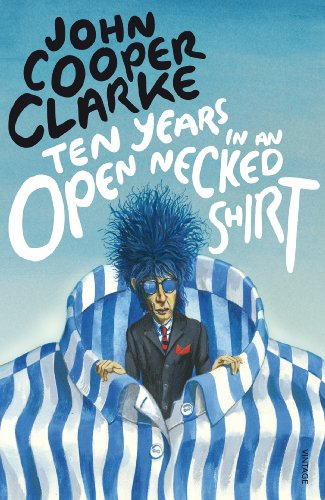 Ten Years in an Open Necked Shirt By John Cooper Clarke