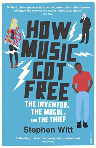 How Music Got Free: The Inventor, the Music Man, and the Thief By Stephen Witt