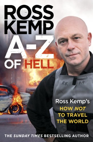 A-Z of Hell: Ross Kemp's How Not to Travel the World By Ross Kemp