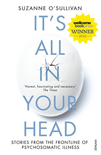 It's All in Your Head: Stories from the Frontline of Psychosomatic Illness By Dr. Suzanne O'Sullivan