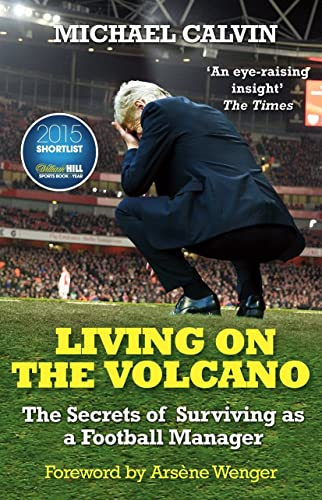 Living on the Volcano: The Secrets of Surviving as a Football Manager By Michael Calvin