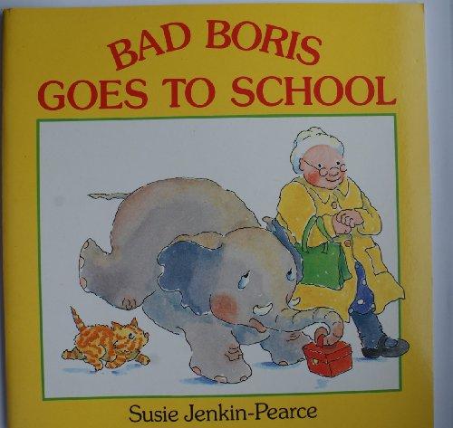 Bad Boris Goes to School By Susie Jenkin-Pearce