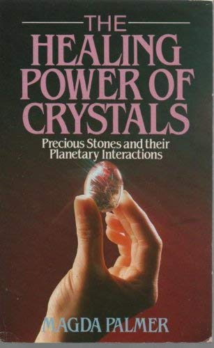 The Healing Power of Crystals By Magda Palmer