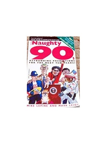 The Naughty Nineties By Mark Leigh