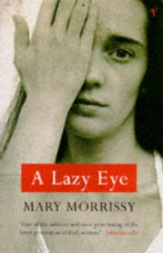 A Lazy Eye By Mary Morrissy