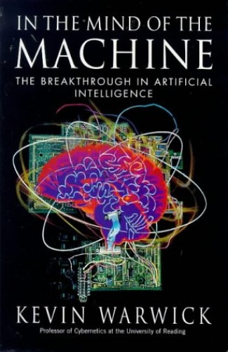 In the Mind of the Machine By K. Warwick