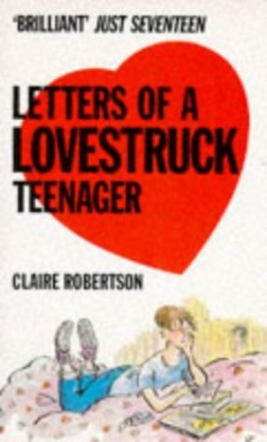 Letters of a Love-struck Teenager By Claire Robertson