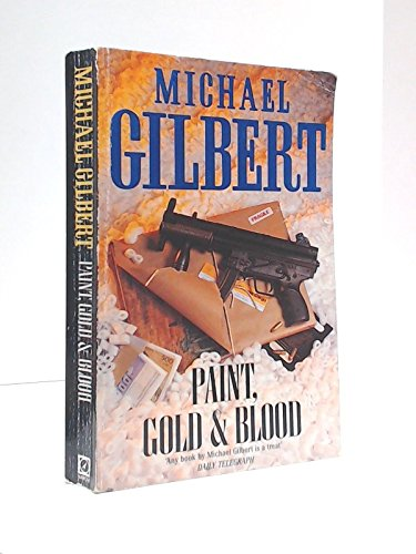 Paint, Gold and Blood By Michael Gilbert