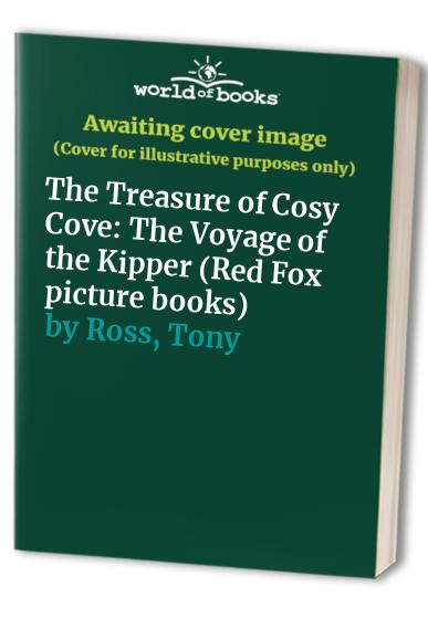 The Treasure of Cosy Cove: The Voyage of the Kipper (Red Fox picture books) By Tony Ross